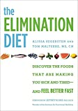 The Elimination Diet: Discover the Foods That Are Making You Sick and...