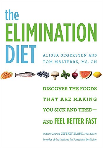 Compare Textbook Prices for The Elimination Diet: Discover the Foods That Are Making You Sick and Tired--and Feel Better Fast Reprint Edition ISBN 9781455581863 by Malterre, Tom,Segersten, Alissa,Bland, Jeffrey