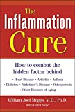 The Inflammation Cure: How to Combat the Hidden Factor Behind Heart Disease, Arthritis, Asthma, Diabetes, Alzheimer's Disease, Osteoporosis and Other Diseases of Aging