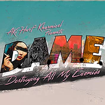 D.A.M.E. (Destroying All My Enemies)