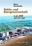 Kohle- und Energiewirtschaft in der DDR 1960 bis 1989 (Beiträge zur Kohle- und Energiewirtschaft der DDR)
