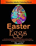 Easter Eggs Mandala Adults Coloring Book: Anti-Stress Coloring Patterns Provides Hours of Stress Relief, Relaxation & Mindfulness. A Collection of ... Egg Design. Art Therapy in Mandala Style