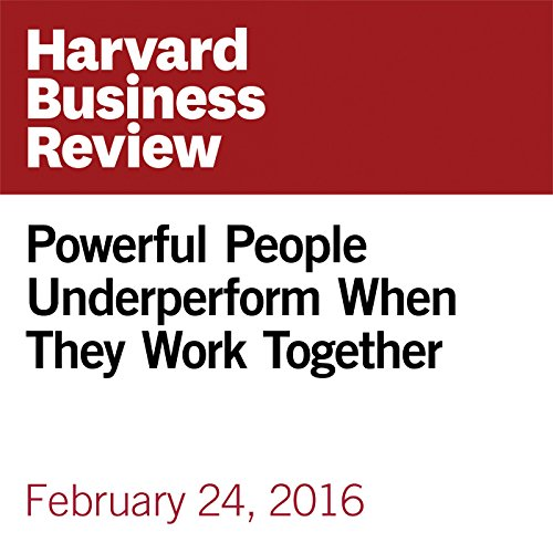 Powerful People Underperform When They Work Together copertina