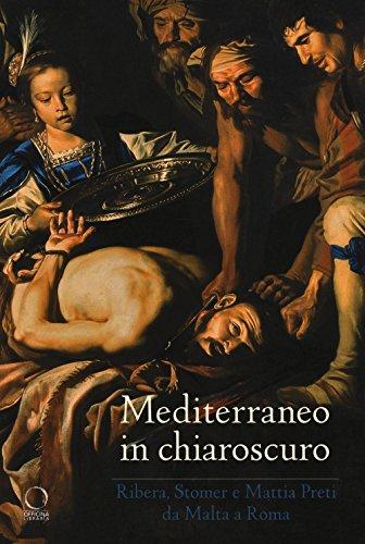 Mediterraneo in chiaroscuro. Ribera, Stomer e Mattia Preti da Malta a Roma. Catalogo della mostra (Roma, 12 gennaio-21 maggio 2017)
