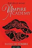 Vampire Academy T03 Baiser de l'ombre - Vampire Academy