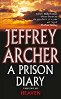 A Prison Diary Volume III: Heaven (The Prison Diaries) by Jeffrey Archer(2005-04-01)
