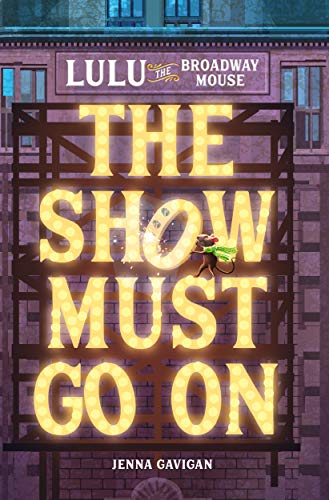 Lulu the Broadway Mouse: The Show Must Go On (The Broadway Mouse series Book 2)