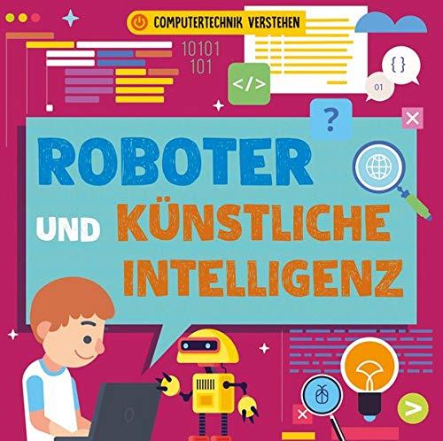 Roboter und künstliche Intelligenz: Computertechnik verstehen (CORONA Sachbücher)