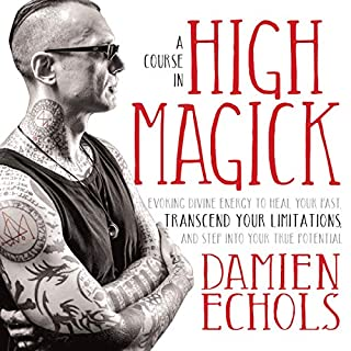 A Course in High Magick     Evoking Divine Energy to Heal Your Past, Transcend Your Limitations, and Step Into Your True Potential              By:                                                                                                                                 Damien Echols                               Narrated by:                                                                                                                                 Damien Echols                      Length: 6 hrs and 12 mins     48 ratings     Overall 4.8