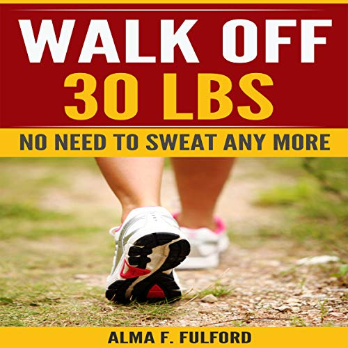 Walk Off 30 LBS: No Need to Sweat Any More audiobook cover art