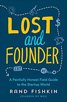 Lost and Founder: A Painfully Honest Field Guide to the Startup World by [Rand Fishkin]