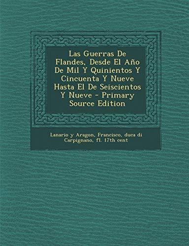 Las Guerras De Flandes, Desde El Año De Mil Y Quinientos Y Cincuenta Y Nueve Hasta El De Seiscientos Y Nueve (Spanish Edition)
