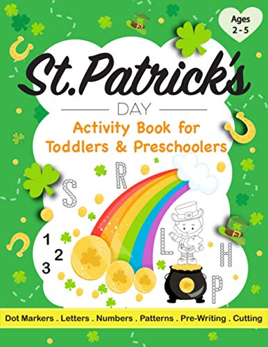 St. Patrick's Day Activity Book for Toddlers & Preschoolers Ages 2 - 5: 60+ Pages of name recognition, dot marker art, tracing,patterns, pre-writing ... horseshoe for kids and kindergarteners