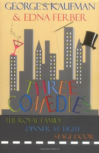 Three Comedies: 'Dinner at Eight', 'Royal Family of Broadway', 'Stage Door' (Applause Books) (English Edition)