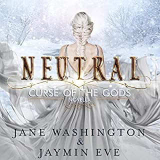 Neutral      Curse of the Gods, Book 5              Written by:                                                                                                                                 Jaymin Eve,                                                                                        Jane Washington                               Narrated by:                                                                                                                                 Vanessa Moyen                      Length: 3 hrs and 11 mins     6 ratings     Overall 5.0