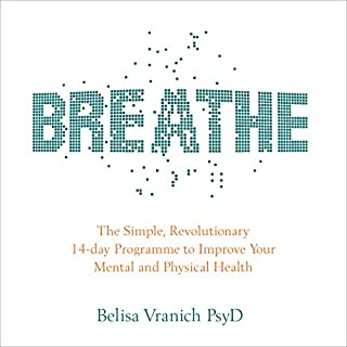 Breathe     The Simple, Revolutionary 14-Day Programme to Improve Your Mental and Physical Health              By:                                                                                                                                 Belisa Vranich PsyD                               Narrated by:                                                                                                                                 Belisa Vranich PsyD                      Length: 6 hrs and 5 mins     4 ratings     Overall 5.0