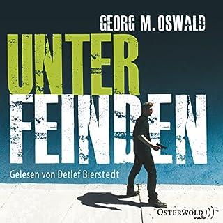 Unter Feinden                   Autor:                                                                                                                                 Georg M. Oswald                               Sprecher:                                                                                                                                 Detlef Bierstedt                      Spieldauer: 6 Std. und 32 Min.     22 Bewertungen     Gesamt 3,6