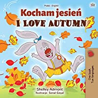I Love Autumn (Polish English Bilingual Book for Kids) (Polish English Bilingual Collection)