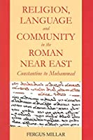 Religion and Community in the Roman Near East: Constantine to Muhammad (Schweich Lectures on Biblical Archaeology)
