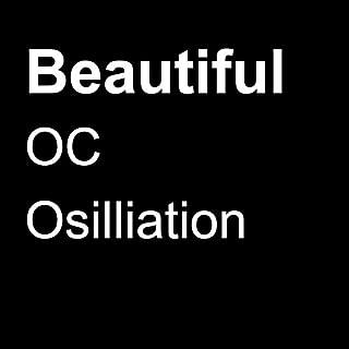 oc osilliation beautiful
