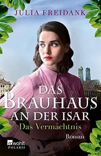 Das Brauhaus an der Isar: Das Vermächtnis (Die Brauhaus-Saga 3)