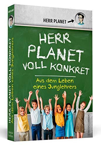 Herr Planet voll konkret: Aus dem Leben eines Junglehrers
