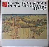 フランク・ロイド・ライト全集 (第12巻) Frank Lloyd Wright In His Renderings 1887-1959