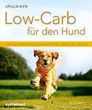 Low-Carb für den Hund: Artgerechte Hundeernährung mit wenig Kohlenhydraten - Wissen, Tipps und Rezepte (Küchenratgeberreihe)