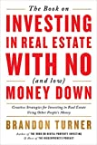 Real Estate Investing Books! - The Book on Investing In Real Estate with No (and Low) Money Down: Creative Strategies for Investing in Real Estate Using Other People's Money (BiggerPockets Rental Kit, 1)