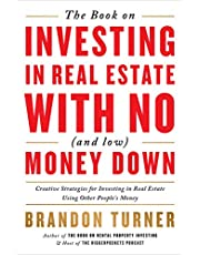The Book on Investing in Real Estate with No (and Low) Money Down: Creative Strategies for Investing in Real Estate Using Other People's Money: 1 (Biggerpockets Rental Kit)