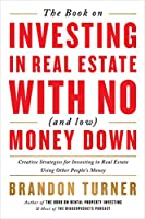 The Book on Investing in Real Estate With No (and Low) Money Down: Real-Life Strategies for Investing in Real Estate Using Other People's Money (Biggerpockets Rental Kit)