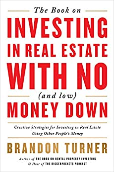 The Book on Investing In Real Estate with No (and Low) Money Down: Creative Strategies for Investing in Real Estate Using Other People's Money (BiggerPockets Rental Kit 1) by [Brandon Turner]