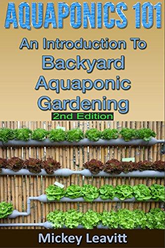 Aquaponics: 101 An Introduction To Backyard Aquaponic Gardening (2nd Edition) (aquaponics, ecosystem, fisheries, aquatic, aquaculture, fish farming, aquaponics system) by [Mickey Leavitt]