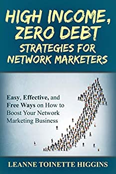 Paperback High Income, Zero Debt Strategies for Network Marketers: Easy, Effective, and Free Ways on How to Boost Your Network Marketing Business Book