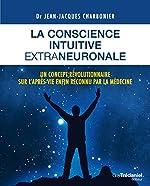 La conscience intuitive extraneuronale - Un concept révolutionnaire désormais reconnu par la médecine de Jean-Jacques Charbonier