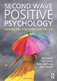 Image of Second Wave Positive Psychology: Embracing the Dark Side of Life