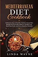 Mediterranean Diet Cookbook: Delicious, Easy & Healthy Mediterranean Diet Recipes for Everyday Meals to Weight Loss, Heal Your Body and Live a Healthy Lifestyle (Mediterranean Diet 101)