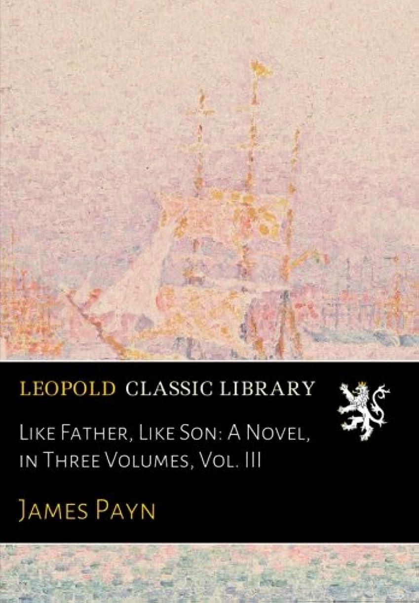 Like Father, Like Son: A Novel, in Three Volumes, Vol. III