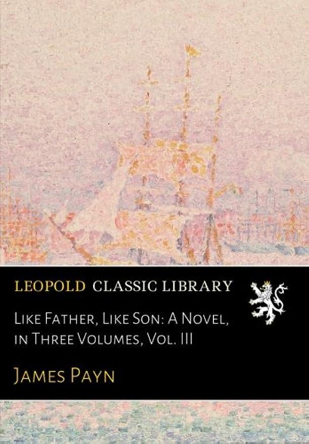 八歩き回るバージンLike Father, Like Son: A Novel, in Three Volumes, Vol. III