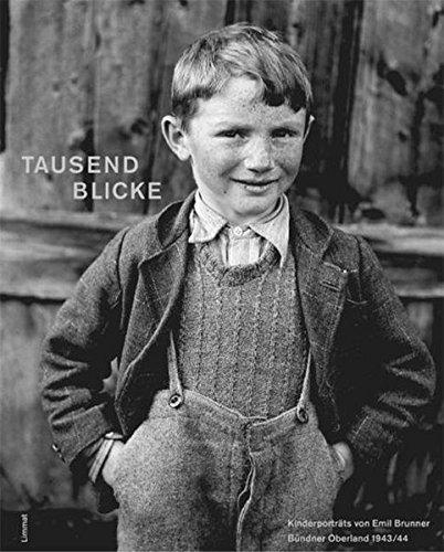 Tausend Blicke - Kinderporträts von Emil Brunner aus dem Bündner Oberland 1943/44: Mit Erinnerungen der Porträtierten