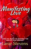 Manifesting Love: Are You Ready to Manifest the Man of Your Dreams?: (Dating & Relationship Advice for Women) (FOR WOMEN ONLY Book 5)