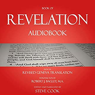 Book of Revelation Audiobook: From the Revised Geneva Translation                   By:                                                                                                                                 Steve Cook                               Narrated by:                                                                                                                                 Steve Cook                      Length: 1 hr and 32 mins     2 ratings     Overall 5.0