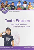 Tooth Wisdom: Your Teeth and How To Take