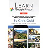 Learn Google Photos 2020: How to store, organize, edit, and share your lifetime of photos, private and free