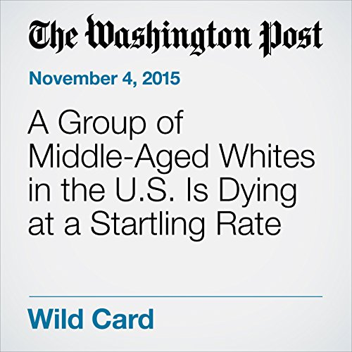 A Group of Middle-Aged Whites in the U.S. Is Dying at a Startling Rate audiobook cover art