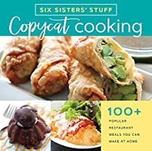Copycat Cooking with Six Sisters' Stuff: 100+ Restaurant Meals You Can Make at Home PDF