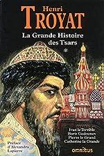 La grande histoire des Tsars de toutes les Russies - T1 (1) de Henri TROYAT