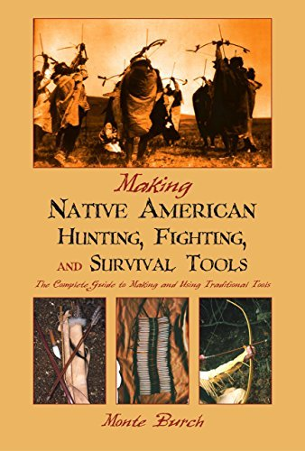 Making Native American Hunting, Fighting, and Survival Tools: The Complete Guide to Making and Using Traditional Tools (English Edition)