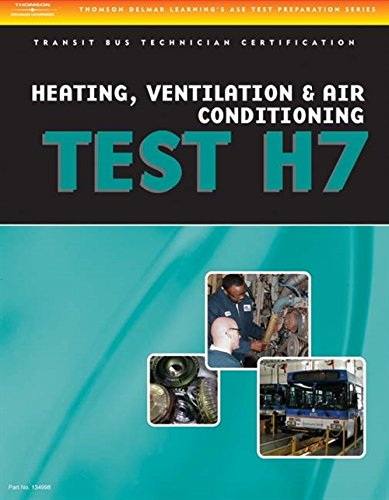 ASE Test Preparation - Transit Bus H7, Heating, Ventilation, & Air Conditioning (Delmar Learning\'s Ase Test Prep Series): Transit Bus H7, Heating, Ventilation, and Air Conditioning
