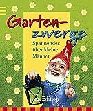Gartenzwerge: Wissenswertes über kleine Männer (Mini-Libri)